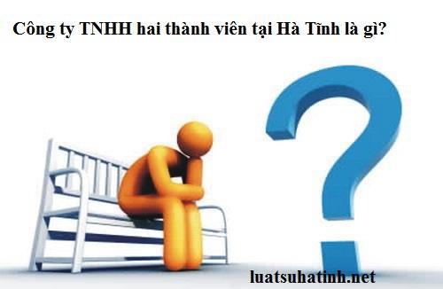 Công ty TNHH hai thành viên tại Hà Tĩnh là gì?