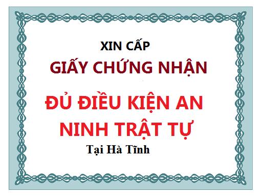 Giấy chứng nhận đủ điều kiện về an ninh trật tự tại Hà Tĩnh
