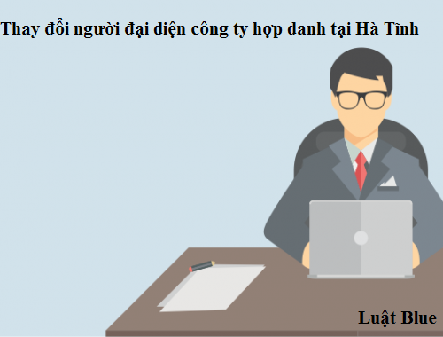Thay đổi người đại diện công ty hợp danh tại Hà Tĩnh